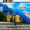 Trải nghiệm Màn Hình Samsung Smart Monitor M5 LS27AM500 – Có thật sự ngon khi Một Cho Tất Cả?