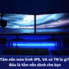 Tấm nền màn hình IPS, VA và TN là gì? Đâu là tấm nền dành cho bạn